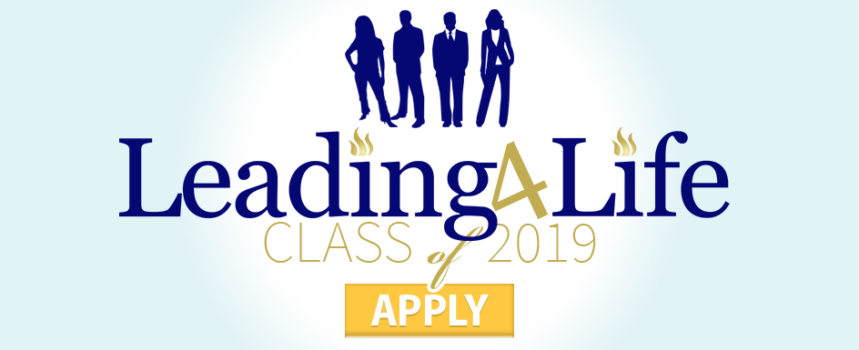 Apply to join the 2019 Leading4Life class! Click here to go to the Leading4Life page and the application.