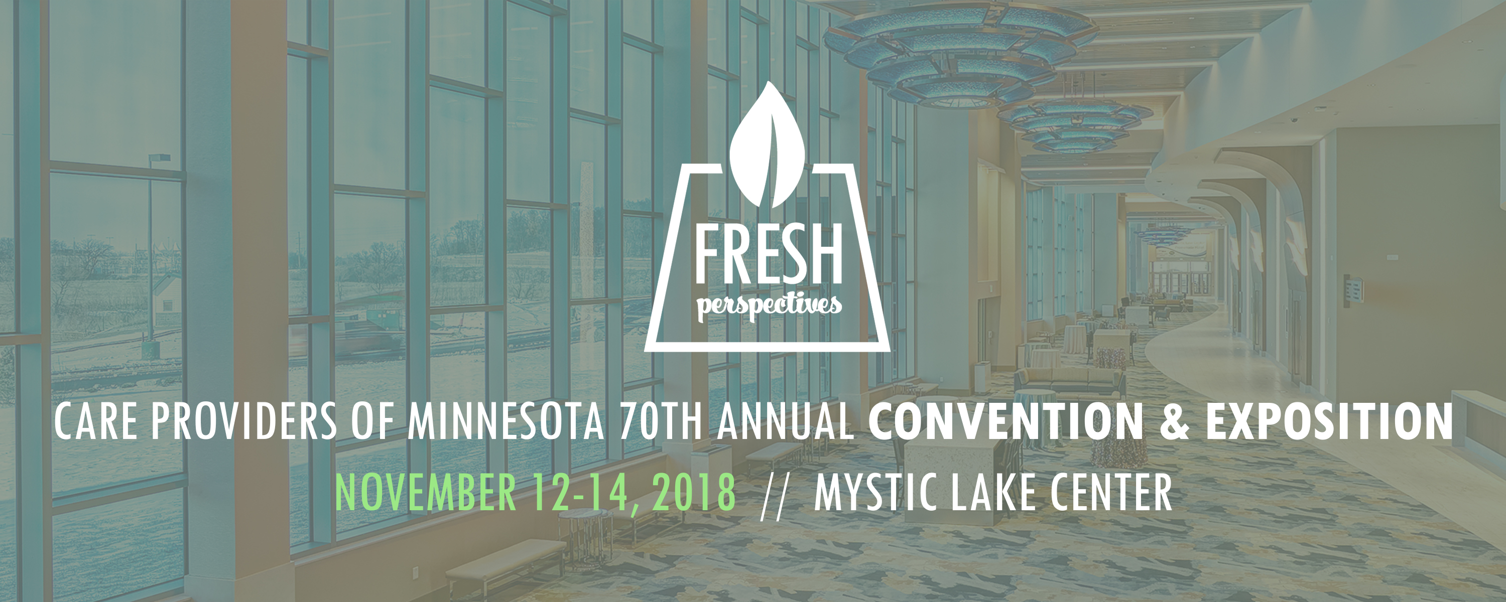 Fresh Perspectives: Care Providers of Minnesota 70th Annual Convention & Exposition, November 12-14, 2018, at the Mystic Lake Center